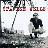 Play & Download Spanish Wells by William Topley | Napster
