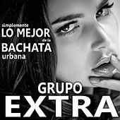Play & Download Simplemente Lo Mejor de la Bachata Urbana by Grupo Extra  | Napster