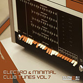 Electro & Minimal Club Tunes, Vol. 7 by Various Artists