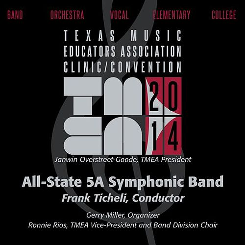 Play & Download 2014 Texas Music Educators Association (TMEA): All-State 5A Symphonic Band by Texas All-State 5A Symphonic Band | Napster
