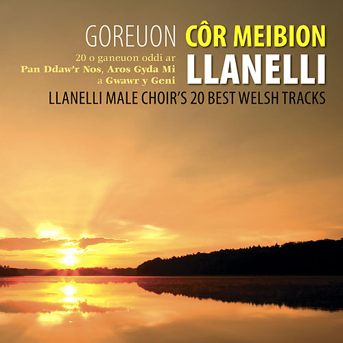 Play & Download Goreuon Cor Meibion Llanelli / Best Of The Llanelli Male Voice Choir by Cor Meibion Llanelli Male Voice Choir | Napster