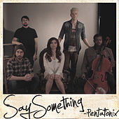 Say Something by Pentatonix