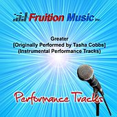 Play & Download Greater (Originally Performed by Tasha Cobbs) [Instrumental Performance Tracks] by Fruition Music Inc. | Napster