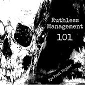 Ruthless Management 101 by Paul Taylor