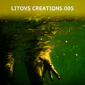 Play & Download Litovs Creations 005 by Various Artists | Napster
