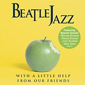 Beatle Jazz: With A Little Help From Our Friends by Beatle Jazz