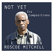 Not Yet by Roscoe Mitchell