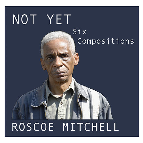 Play & Download Not Yet by Roscoe Mitchell | Napster