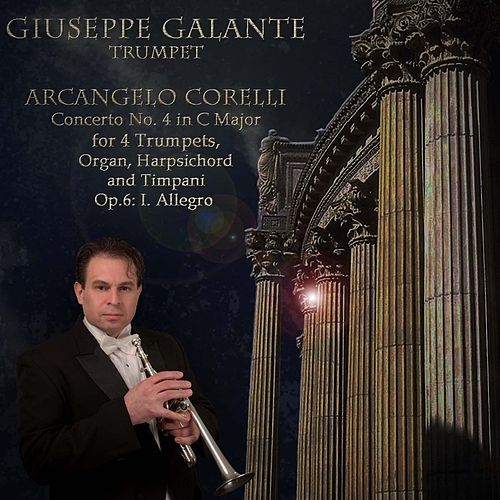 Play & Download Arcangelo Corelli: Concerto No. 4 in C Major for 4 Trumpets, Organ, Harpsichord and Timpani. Op. 6: I. Allegro by Giuseppe Galante | Napster