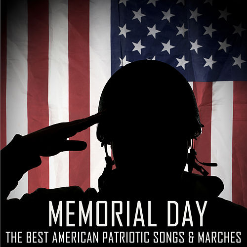 Memorial Day, The Best American Patriotic Songs & Marches: God Bless America, Star Spangled Banner, Taps, & More! by Various Artists