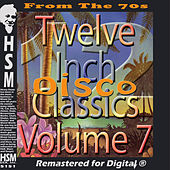 Play & Download Twelve Inch Disco Classics from the 70s, Vol. 7 by Various Artists | Napster