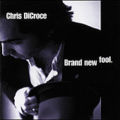 Play & Download Brand New Fool by Chris DiCroce | Napster