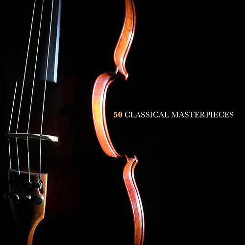 50 Classical Masterpieces by Various Artists