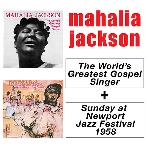 Play & Download The World's Greatest Gospel Singer + Sunday at Newport Jazz Festival 1958 by Mahalia Jackson | Napster