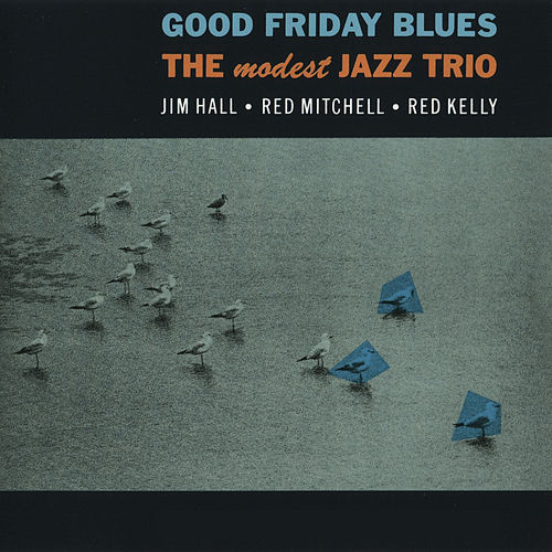 Good Friday Blues: The Modest Jazz Trio (Bonus Track Version) by Jim Hall