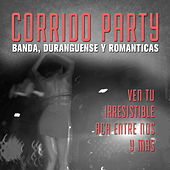 Corrido Party: Banda, Duranguense y Romanticas, Ven Tu, Irresistible, Aca Entre Nos y Mas by Various Artists