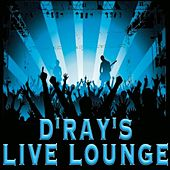 Play & Download D'ray's Live Lounge by D-Ray | Napster