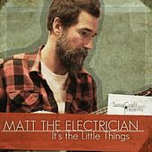 Play & Download It's the Little Things by Matt The Electrician | Napster