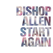 Start Again by Bishop Allen