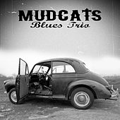Mudcats Blues Trio by Mudcats Blues Trio