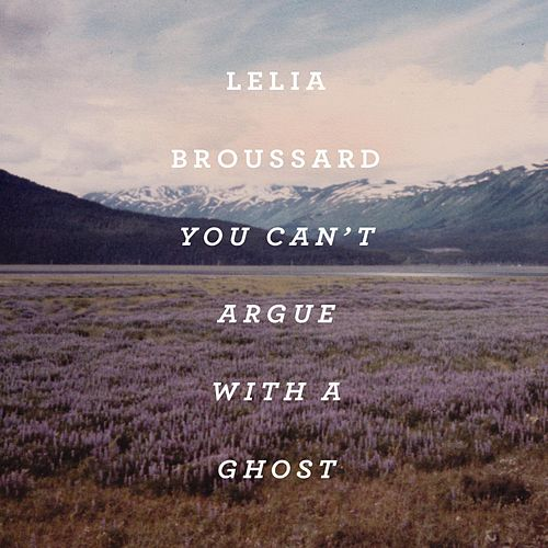 Play & Download You Can't Argue With a Ghost by Lelia Broussard | Napster
