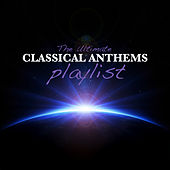 Play & Download The Ultimate Classical Anthems Playlist by Various Artists | Napster