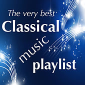 The Very Best Classical Music Playlist by Various Artists
