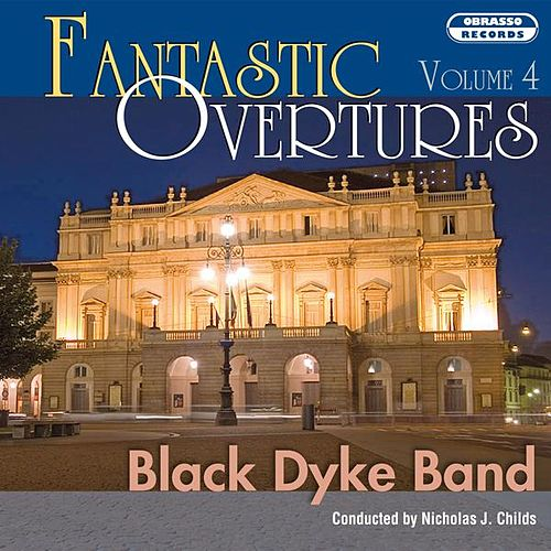 Play & Download Fantastic Overtures, Vol. 4 by Black Dyke Band | Napster