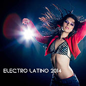Electro Latino 2014 by Various Artists