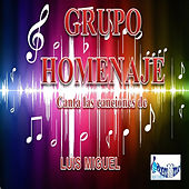 Play & Download Canta Las Canciones De Luis Miguel by Grupo Homenaje | Napster