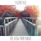 Play & Download The View from Above by Tigerstyle | Napster
