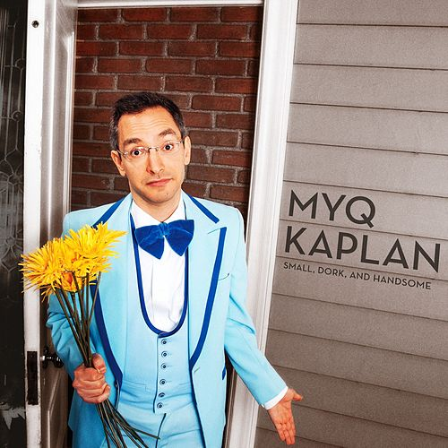 Play & Download Small, Dork, and Handsome by Myq Kaplan | Napster