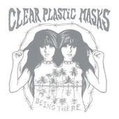 Being There by Clear Plastic Masks