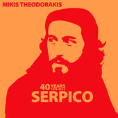 Play & Download 40 Years (1973 - 2013) Serpico by Mikis Theodorakis (Μίκης Θεοδωράκης) | Napster