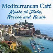 Mediterranean Café: Music of Italy, Greece and Spain by Mediterranean Café Society