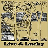 Live & Lucky by The Littlest Birds