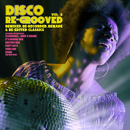 Play & Download Disco Re-Grooved Vol. 2 (Remixed, Re-Recorded, Remade & Re-Edited Classics) by Various Artists | Napster