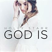God Is by Holly Starr