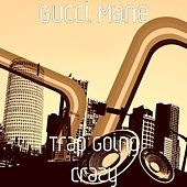 Trap Going Crazy by Gucci Mane