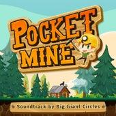 Pocket Mine (Soundtrack) by Big Giant Circles