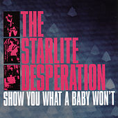Play & Download Show You What A Baby Won't by The Starlite Desperation | Napster