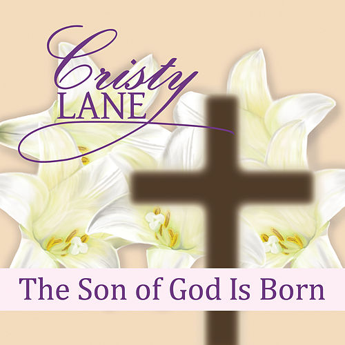 The Son Of God Is Born by Cristy Lane