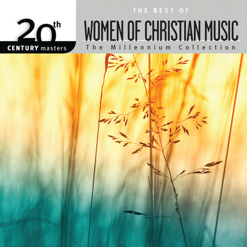 Play & Download 20th Century Masters - The Millennium Collection: The Best Of Women Of Christian Music by Various Artists | Napster