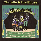 Live At Glasgow Barrowland 1998 by Charlie and the Bhoys