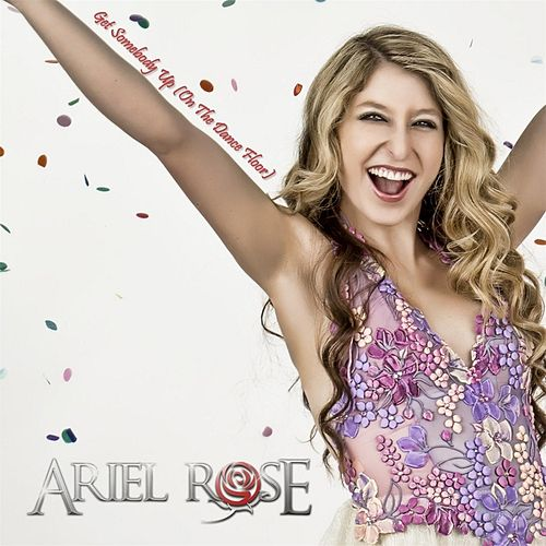 Play & Download Get Somebody Up (On the Dance Floor) by Ariel Rose | Napster