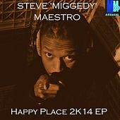 Happy Place 2K14 - EP by Steve 'Miggedy' Maestro