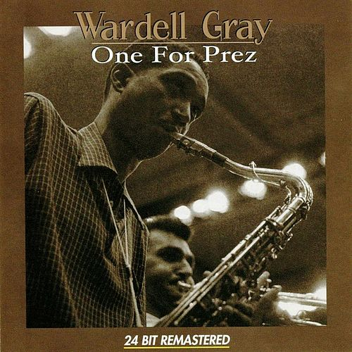 Play & Download One for Prez by Wardell Gray | Napster