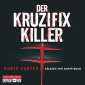Der Kruzifix-Killer von Chris Carter (Hörbuch)