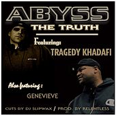 Play & Download The Truth (feat. Tragedy Khadafi, Genevieve, Relentless & DJ Slipwax) by Abyss | Napster