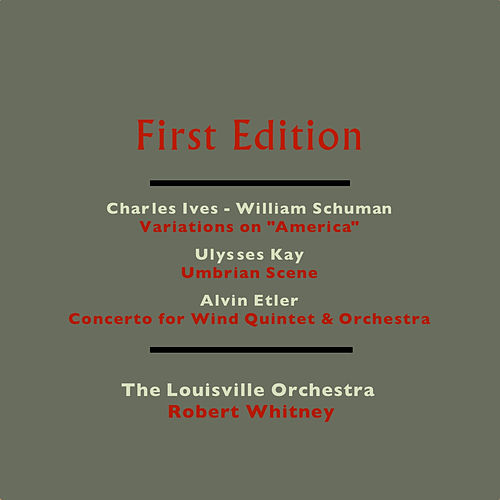 Charles Ives & William Schuman: Variations on 'America' - Ulysses Kay: Umbrian Scene - Alvin Etler: Concerto for Wind Quintet & Orchestra by Robert Whitney
